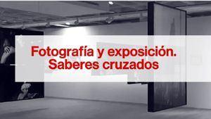 Fundación Mapfre: Ciclo de conferencias: Fotografía y exposición. Saberes cruzados