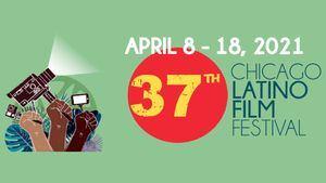 37º Festival de Cine Latino de Chicago (Del 8 al 18 de abril)