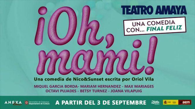 Oh mami, una comedia con… ¡final feliz!, llega al Teatro Amaya