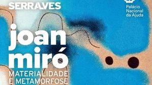 Joan Miró, materialismo y metamorfosis Palacio Nacional da Ajuda